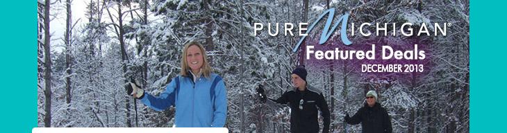 Pure Michigan Featured Deals December 2013