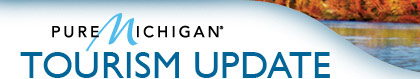Pure Michigan - TOURISM UPDATE