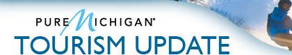 Pure Michigan - TOURISM UPDATE